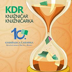 Pogledaj Svezak 10 Br. 10 (2019): Knjižničar/Knjižničarka: e-časopis Knjižničarskog društva Rijeka